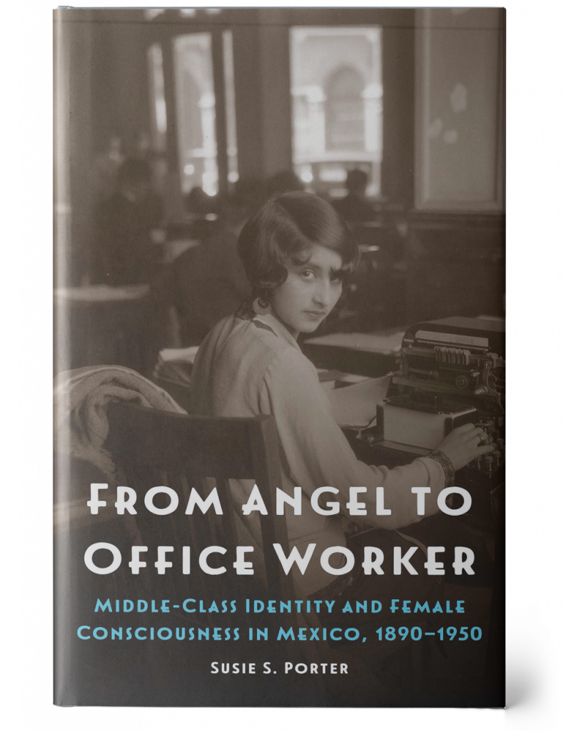 Attached is an image of a book cover with a vintage, sepia-colored photograph of a female secretary at her desk. The bottom half of the cover displays the title, 'From Angel to Office Worker', in white followed by a blue subtitle, 'Middle-Class Identity and Female Consciousness in Mexico, 1890-1950', and the author's name, 'Susie S. Porter', in white.