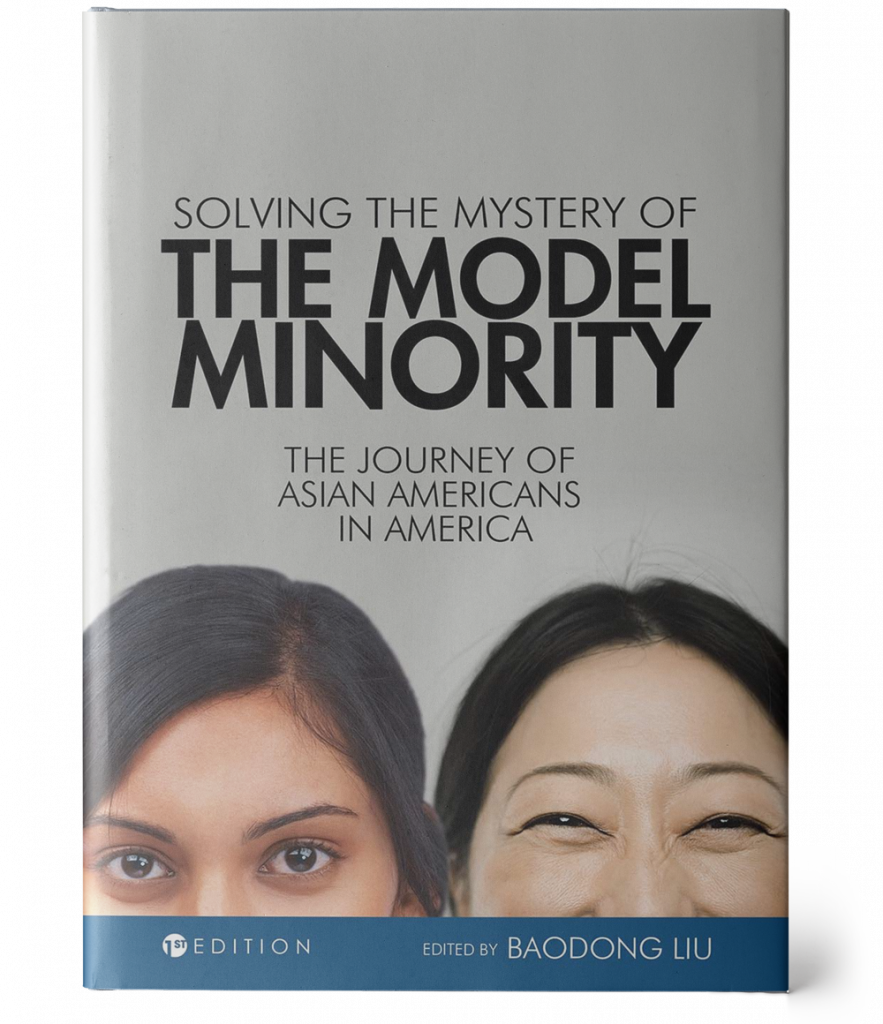 Attached is an image of a grey book cover with the title, 'Solving the Mystery of the Model Minority: The Journey of Asian Americans in America', centered vertically in black. Below the title are two Asian American faces from the nose up. The bottom of the cover is a dark blue border with the following text in white: '1st Edition, Edited by Baodong Liu'.